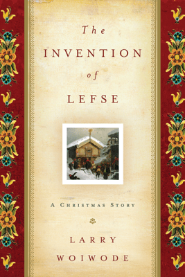 The Invention of Lefse - Larry Woiwode