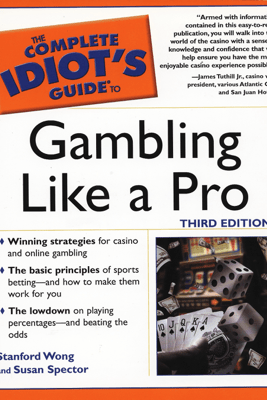 The Complete Idiot's Guide to Gambling Like a Pro - Stanford Wong