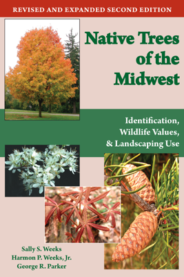 Native Trees of the Midwest - Sally S. Weeks, Harmon P. Weeks Jr. & George R. Parker