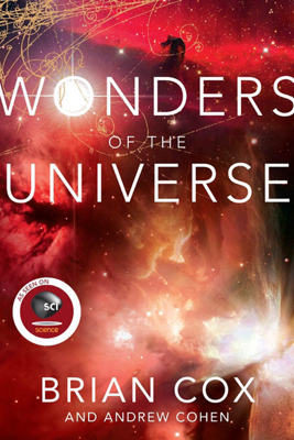 Wonders of the Universe - Brian Cox & Andrew Cohen