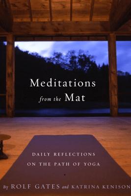 Meditations from the Mat - Rolf Gates & Katrina Kenison