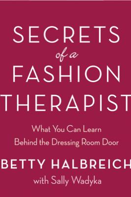 Secrets of a Fashion Therapist - Betty Halbreich & Sally Wadyka