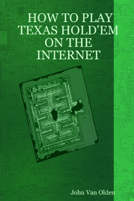How to Play Texas Hold 'Em on the Internet - John Van Olden