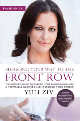 Fashion 2.0: Blogging Your Way to the Front Row- The Insider's Guide to Turning Your Fashion Blog Into a Profitable Business and Launching a New Career, Vol. 1 - Yuli Ziv