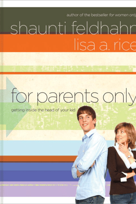 For Parents Only - Shaunti Feldhahn & Lisa A. Rice