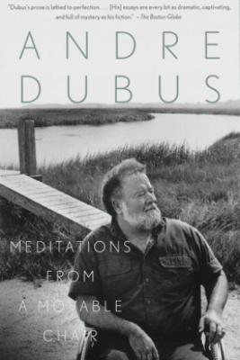 Meditations from a Movable Chair - Andre Dubus