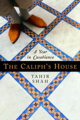 The Caliph's House - Tahir Shah