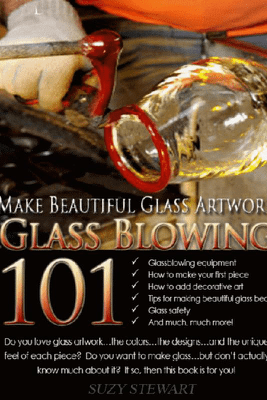 Glass Blowing 101: Make Beautiful Glass Artwork - Suzy Stewart