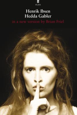 Hedda Gabler - Henrik Ibsen & Brian Friel