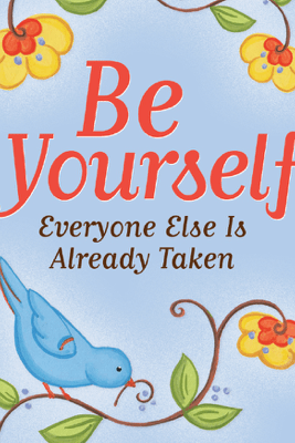 Be Yourself: Everyone Else Is Already Taken - Evelyn Beilenson & Martha Day Zschock