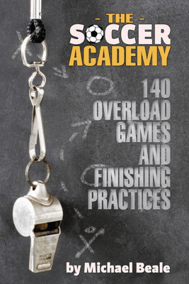 The Soccer Academy: 140 Overload Games an... - Michael Beale