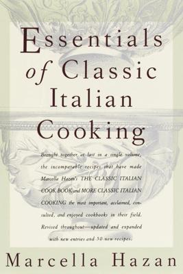 Essentials of Classic Italian Cooking - Marcella Hazan