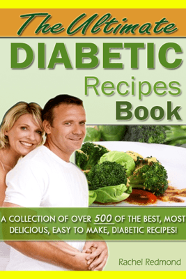 The Ultimate Diabetic Recipes Book: A Collection of Over 500 Best Recipes - Rachel Redmond
