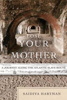 Lose Your Mother - Saidiya Hartman