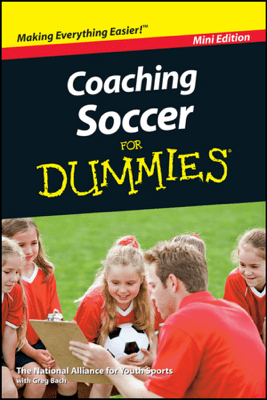 Coaching Soccer For Dummies, Mini Edition - Greg Bach & National Alliance for Youth Sports