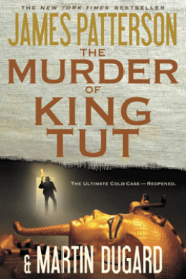 The Murder of King Tut - James Patterson & Martin Dugard