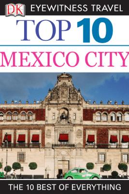 DK Eyewitness Top 10 Mexico City - DK Eyewitness