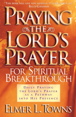 Praying the Lord's Prayer for Spiritual Breakthrough - Elmer L. Towns pdf download