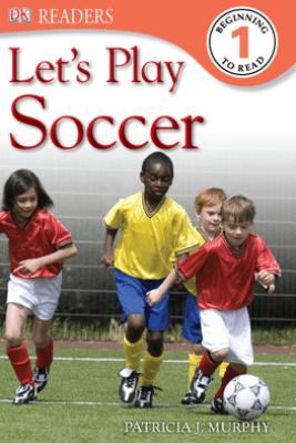 DK Readers L1: Let's Play Soccer (Enhanced Edition) - Patricia J. Murphy