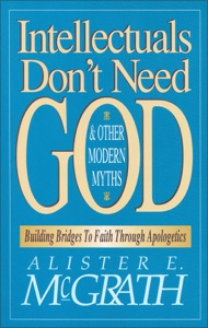 Intellectuals Don't Need God and Other Modern Myths - Alister E. McGrath pdf download
