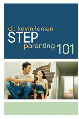 Step-Parenting 101 - Kevin Leman