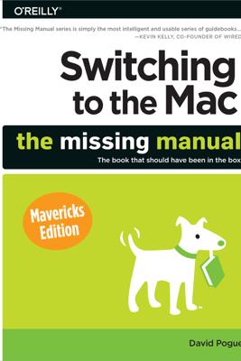 Switching to the Mac: The Missing Manual, Mavericks Edition - David Pogue