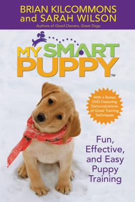 My Smart Puppy (TM) - Brian Kilcommons & Sarah Wilson