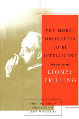 The Moral Obligation to Be Intelligent - Lionel Trilling