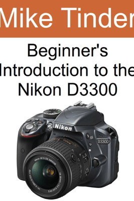 Beginner's Introduction to the Nikon D3300 - Mike Tinder