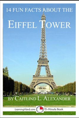 14 Fun Facts About the Eiffel Tower: A 15-Minute Book - Caitlind L. Alexander