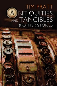 Antiquities and Tangibles and Other Stories - Tim Pratt pdf download
