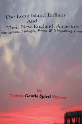 The Long Island Indians And Their New England Ancestors - Donna Gentle Spirit Barron