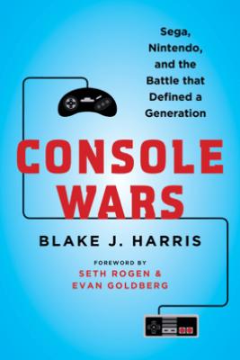 Console Wars - Blake J. Harris