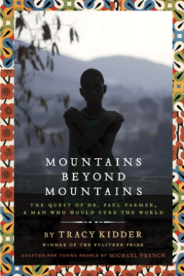 Mountains Beyond Mountains (Adapted for Young People) - Tracy Kidder & Michael French
