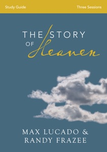 The Story of Heaven Study Guide - Max Lucado & Randy Frazee pdf download