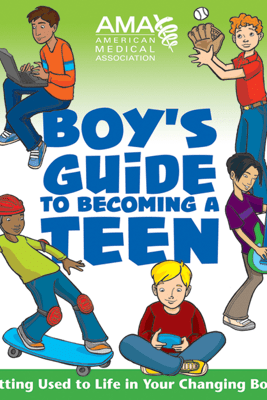 American Medical Association Boy's Guide to Becoming a Teen - American Medical Association, Amy B. Middleman & Kate Gruenwald Pfeifer