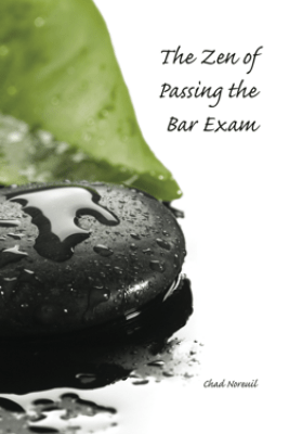 The Zen of Passing the Bar Exam - Chad Noreuil