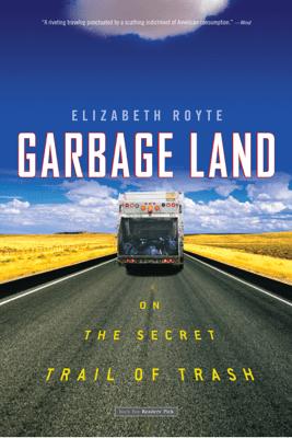 Garbage Land - Elizabeth Royte