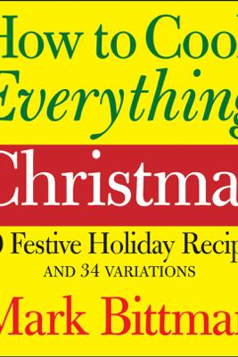 How to Cook Everything Christmas - Mark Bittman