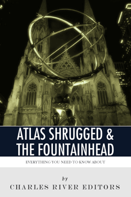 Everything You Need to Know About Atlas Shrugged and the Fountainhead - Charles River Editors