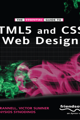 The Essential Guide to HTML5 and CSS3 Web Design - Craig Grannell, Victor Sumner & Dionysios Synodinos