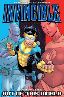 Invincible, Vol. 9: Out of this World - Robert Kirkman, Ryan Ottley, Bill Crabtree & Rus Wooton