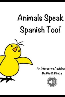 Animals Speak Spanish Too! - Kimberly Newton & Río Klootwyk
