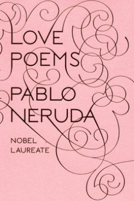 Love Poems - Pablo Neruda & Donald D. Walsh