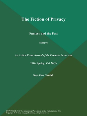 The Fiction of Privacy: Fantasy and the Past (Essay) - Guy Gavriel Kay pdf download