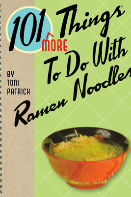 101 More Things to Do With Ramen Noodles - Toni Patrick
