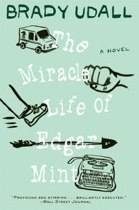 The Miracle Life of Edgar Mint: A Novel - Brady Udall pdf download