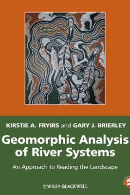 Geomorphic Analysis of River Systems - Kirstie A. Fryirs & Gary J. Brierley