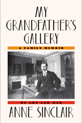My Grandfather's Gallery - Anne Sinclair & Shaun Whiteside