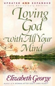 Loving God with All Your Mind - Elizabeth George pdf download